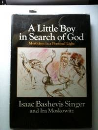 A Little Boy in Search of God Mysticism in a Personal Light. Isaac Bashevis Singer, Ira Moskowitz.