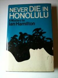 Never Die in Honolulu. Ian Hamilton.
