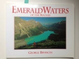 Emerald Waters of the Rockies The Realm of Wild, Pristine Beauty. George Photographs and Brybycin