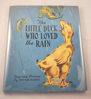 The Little Duck Who Loved the Rain. Peter Story and Pictures Mabie.