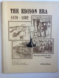 The Edison Era 1876-1892 The General Electric Story A Photo History Volume 1. Jeffrey Daly, art director.