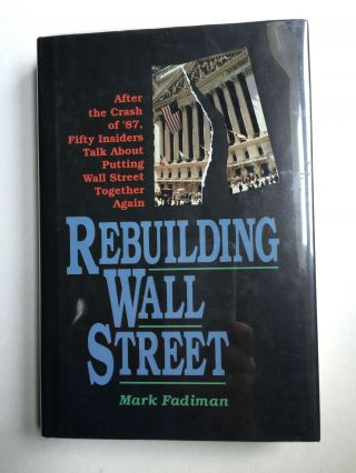 "Rebuilding Wall Street ""After the Crash of '87, Fifty Insiders Talk about Putting Wall..."