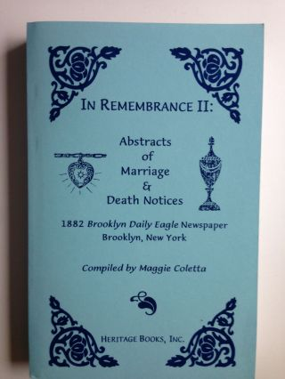 In Remembrance II: Abstracts of Marriage & Death Notices 1882 Brooklyn Daily Eagle Newspaper Brooklyn, NY. Maggie Coletta, Chris Coletta.