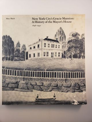 New York City's Gracie Mansion: A History of the Mayor's House. Mary Black