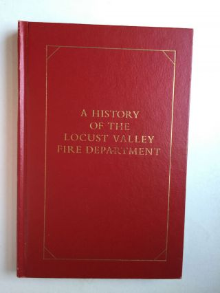 A History of the Locust Valley Fire Department. Herbert Edwards, Ph D., M. A. Charles A. Riley II.