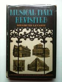 Musical Italy Revisited Monuments and Memorabilia: A Supplement to Guidebooks. Siegmund Levarie.