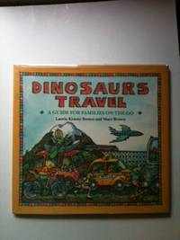 Dinosaurs Travel A Guide for Families On The Go. Laurie Krasny Brown, Marc Brown