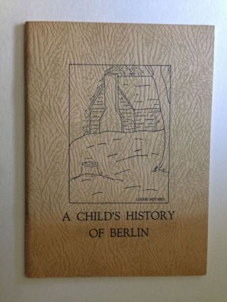 A Child's History of Berlin. Mary Meskill, Calvin E. WIlcox