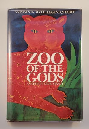 Zoo of the Gods Animals in Myth, Legend, & Fable. Anthony S. Mercatante.