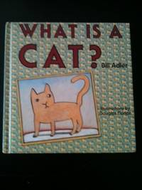 What is a Cat? For Everyone Who Has Ever Loved a Cat. Bill Adler, Douglas Florian