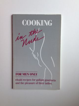 Cooking in the Nude For Men Only. Debbie Cornwell