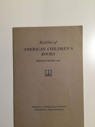 Exhibit of American Children's Books Printed Before 1800. N/A