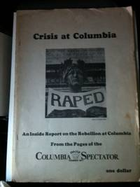 Crisis At Columbia An Inside Report On The Rebellion At Columbia From The Pages Of The Columbia...