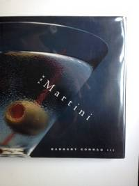The Martini An Illustrated History of an American Classic. Barnaby Conrad III