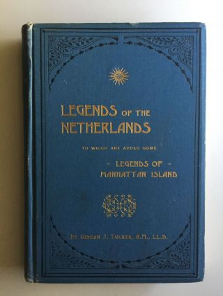Legends of the Netherlands to Which are Added Some Legends of Manhattan Island. Gideon J. A. M....