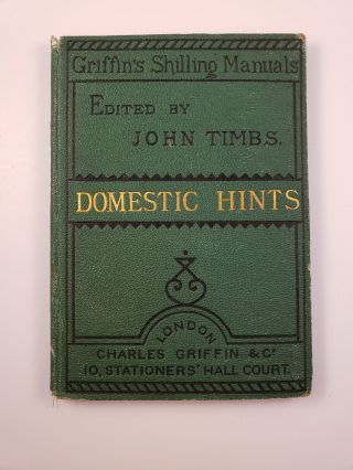 Griffinís Shilling Manuals. One Thousand Domestic Hints in the Choice of Provisions; Cookery...