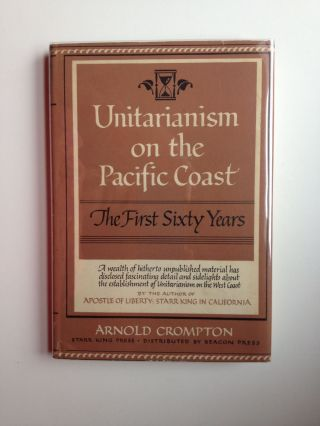 Unitarianism on the Pacific Coast The First Sixty Years. Arnold Crompton.