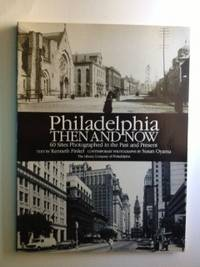 Philadelphia Then and Now 60 Sites Photographed in the Past and Present. Kenneth Finkel,...