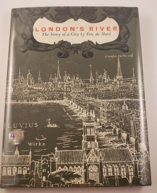 London's River The Story of a City. Eric de Mare.