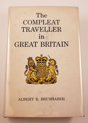 The Compleat Traveller In Great Britain. Albert B. Brushaber