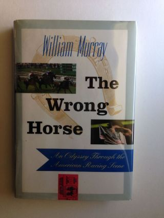 The Wrong Horse An Odyssey Through the American Racing Scene. William Murray