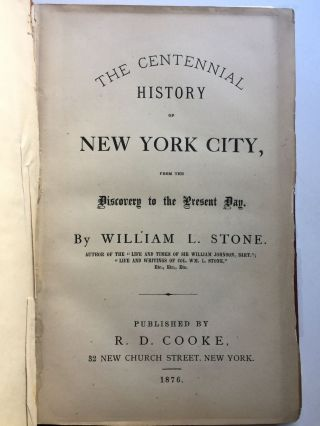 The Centennial History of New York City, from the Discovery to the Present Day.