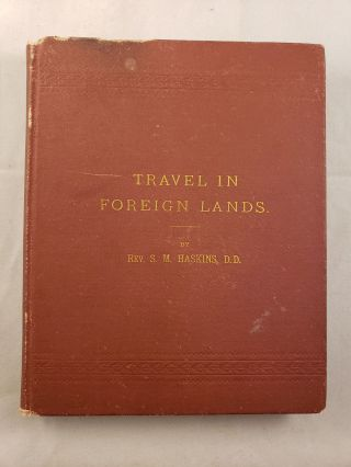 Notes of Four Thousand Miles of Travel in Foreign Lands. Rev. S. M. Haskins, D. D