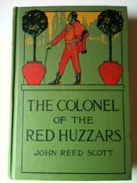 The Colonel of the Red Huzzars. John Reed Scott, Clarence F. Underwood