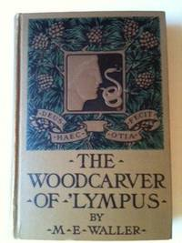 The Wood-Carver of 'Lympus. M. E. Waller.