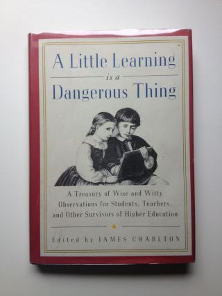 A Little Learning is a Dangerous Thing. James Charlton