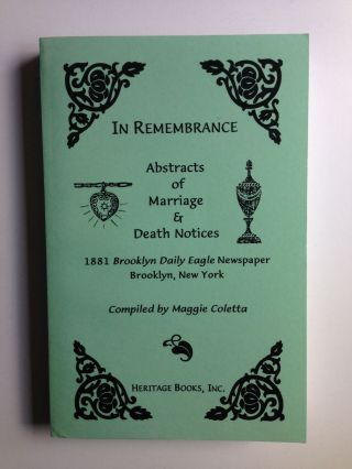 In Remembrance Abstracts of Marriage & Death Notices 1881 Brooklyn Daily Eagle Newspaper Brooklyn, New York. Maggie Coletta, Chris Coletta.