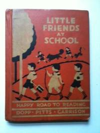 Little Friends at School. Katharine E. Dopp, May Pitts, Ruth Caroline Eger