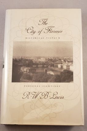 The City of Florence: Historical Vistas and Personal Sightings. R. W. B. Lewis