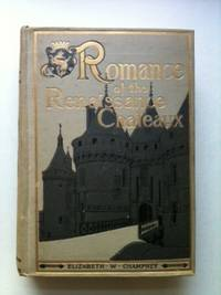 Romance Of The Renaissance Chateaux. Elizabeth W. Champney