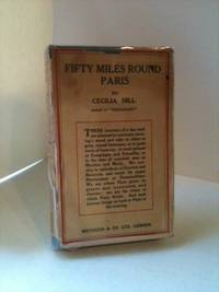 Fifty Miles Round Paris. Cecilia Hill