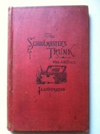 The Schoolmaster's Trunk Containing Papers on Home-Live in Tweenit. Mrs. A. M. Diaz