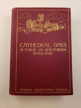 Cathedral Days A Tour In Southern England. Anna Bowman Dodd