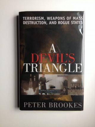 A Devil's Triangle Terrorism, Weapons Of Mass Destruction, And Rogue States. Peter Brookes