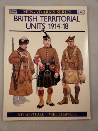 British Territorial Units 1914-18 (Men-At-Arms Series #245). Ray and Westlake, Mike Chappell