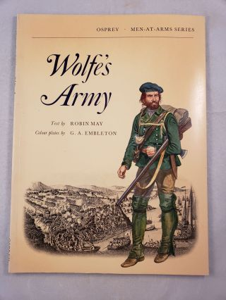 Wolfe's Army (Men-At-Arms Series). Robin and May, G. A. Embleton.