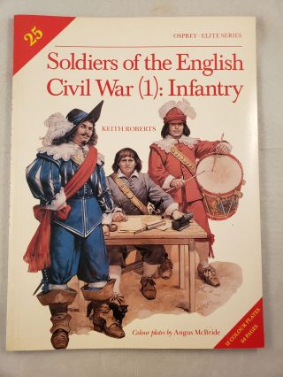 Soldiers of the English Civil War (1): Infantry (Elite Series #25). Keith and Roberts, Angus McBride.