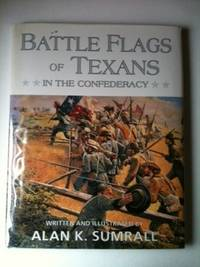 Battle Flags of Texas In The Confederacy. Alan K. Sumrall.