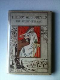 The Boy Who Obeyed: The Story of Isaac Altemus' Children of the Bible Series. Willard J. H