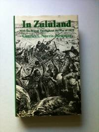 In Zululand with the British Throughout the War of 1879. Charles L. Norris-Newman