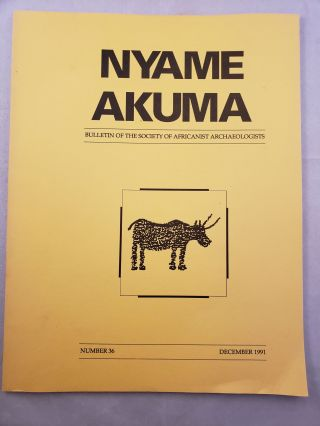 Nyame Akuma Bulletin of the Society of Africanist Archaeologists Number 36 December 1991. John...