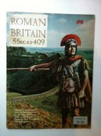 Roman Britain 55 B.C.-A.D. 409 A British History Illustrated Special Issue. Ralph Consultant...