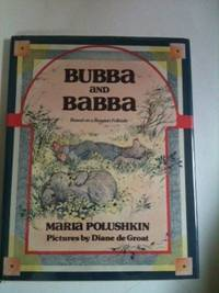 Bubba and Babba Based on a Russian Folktale. Maria and Polushkin, Diane deGroat.