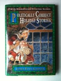 Politically Correct Holiday Stories For an Enlightened Yuletide Season. James Finn Garner