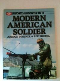 Modern American Soldier (Uniforms Illustrated Ser., No. 16). Arnold Meisner, Lee Lee Russell