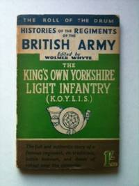 The Roll of the Drum Histories of the Regiments of the British Army The King's Own Yorkshire...